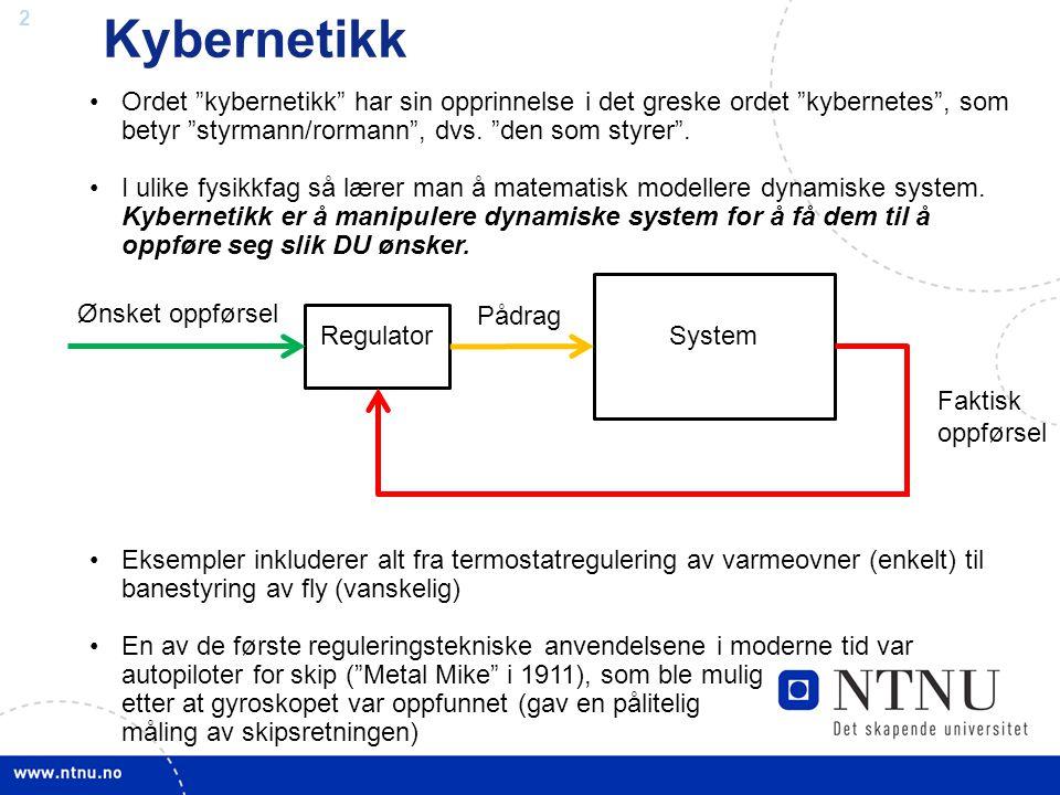 """2 •Ordet """"kybernetikk"""" har sin opprinnelse i det greske ordet """"kybernetes"""", som betyr """"styrmann/rormann"""", dvs. """"den som styrer"""". •I ulike fysikkfag så"""