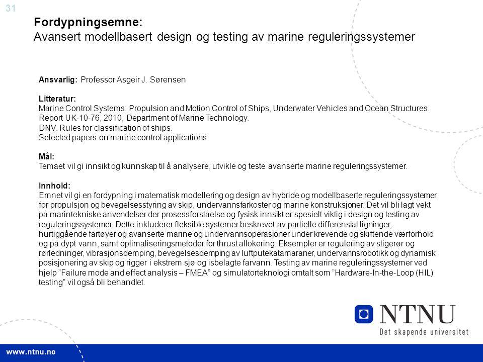 31 Fordypningsemne: Avansert modellbasert design og testing av marine reguleringssystemer Ansvarlig: Professor Asgeir J. Sørensen Litteratur: Marine C