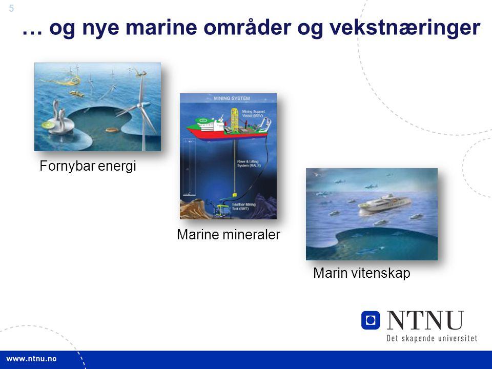5 … og nye marine områder og vekstnæringer Fornybar energi Marine mineraler Marin vitenskap