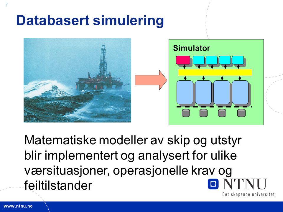 7 Databasert simulering Simulator Matematiske modeller av skip og utstyr blir implementert og analysert for ulike værsituasjoner, operasjonelle krav o