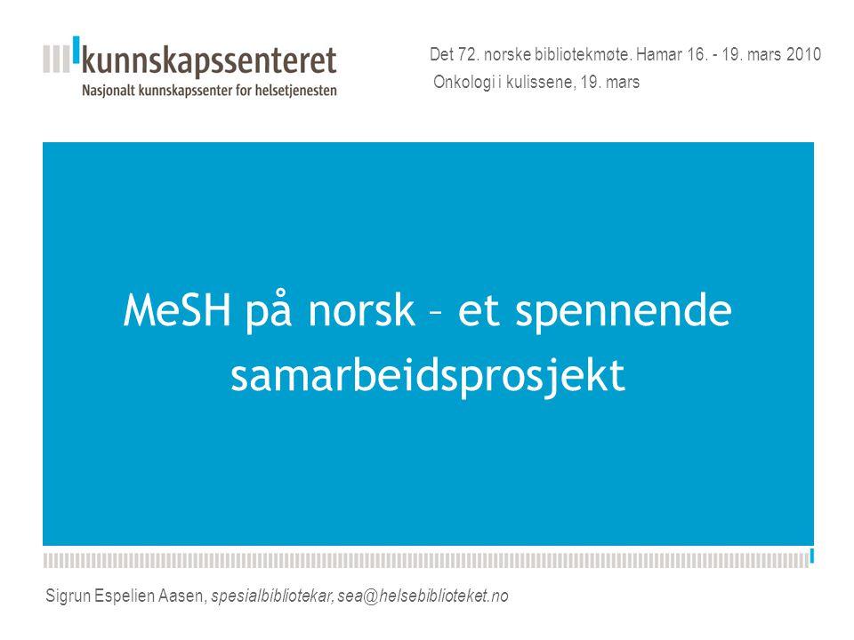 Kunnskapsesenterets nye PPT-mal Sigrun Espelien Aasen, spesialbibliotekar, sea@helsebiblioteket.no MeSH på norsk – et spennende samarbeidsprosjekt Det