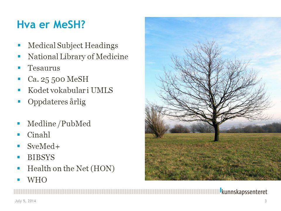 July 5, 20143 Hva er MeSH?  Medical Subject Headings  National Library of Medicine  Tesaurus  Ca. 25 500 MeSH  Kodet vokabular i UMLS  Oppdatere