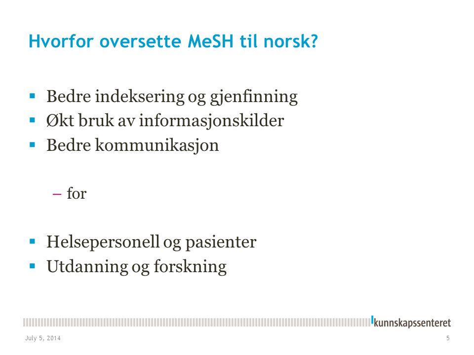 July 5, 20145 Hvorfor oversette MeSH til norsk?  Bedre indeksering og gjenfinning  Økt bruk av informasjonskilder  Bedre kommunikasjon –for  Helse