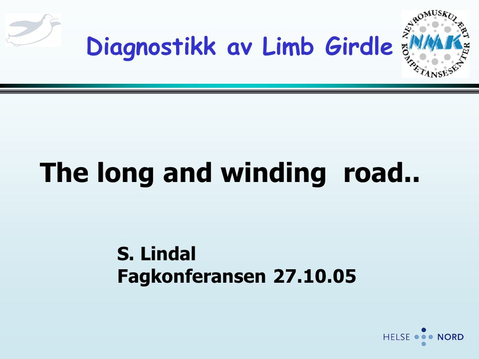 Diagnostikk av Limb Girdle The long and winding road.. S. Lindal Fagkonferansen 27.10.05
