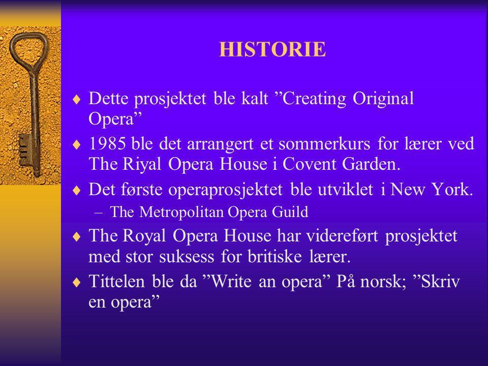"""HISTORIE  Dette prosjektet ble kalt """"Creating Original Opera""""  1985 ble det arrangert et sommerkurs for lærer ved The Riyal Opera House i Covent Gar"""