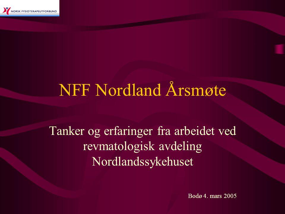 NFF Nordland Årsmøte Tanker og erfaringer fra arbeidet ved revmatologisk avdeling Nordlandssykehuset Bodø 4. mars 2005