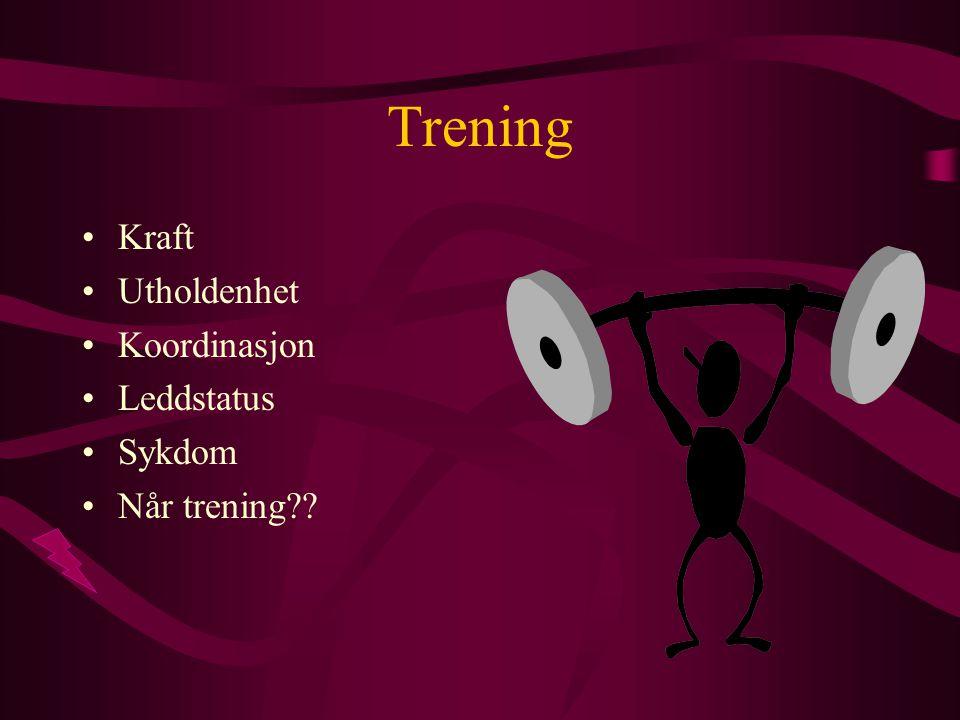 Trening •Kraft •Utholdenhet •Koordinasjon •Leddstatus •Sykdom •Når trening??