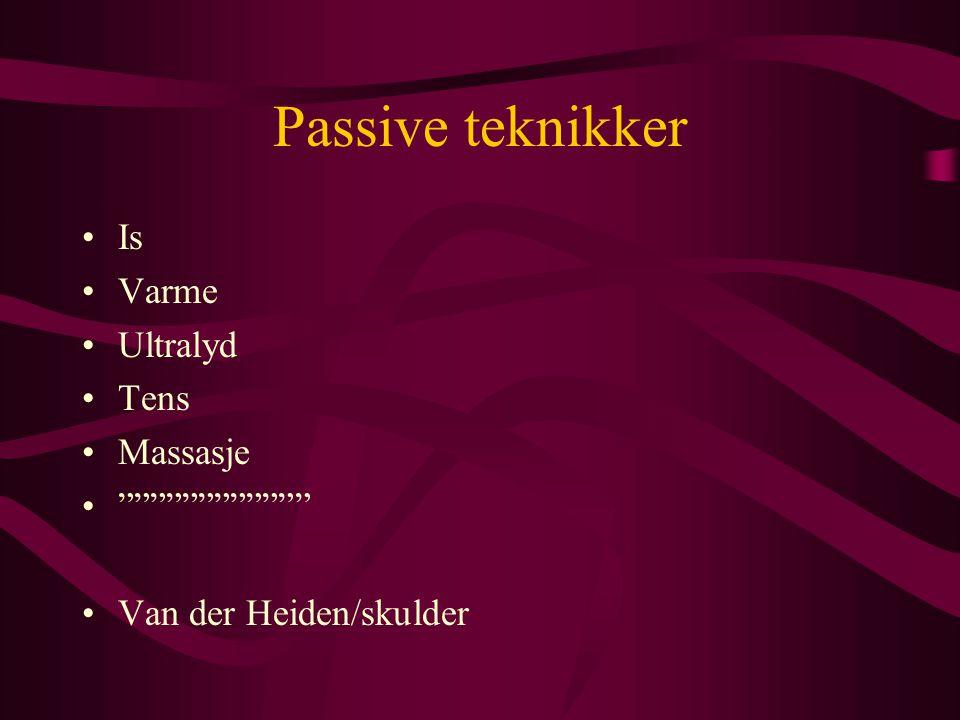 "Passive teknikker •Is •Varme •Ultralyd •Tens •Massasje •"""""""""""""""""""""""" •Van der Heiden/skulder"