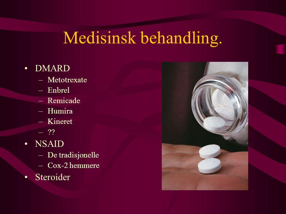 Medisinsk behandling. •DMARD –Metotrexate –Enbrel –Remicade –Humira –Kineret –?? •NSAID –De tradisjonelle –Cox-2 hemmere •Steroider