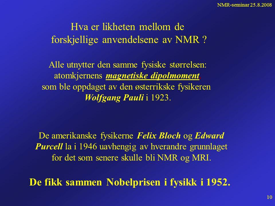 NMR-seminar 25.8.2008 9 NMR (nuclear magnetic resonance) en effektiv undersøkelsesteknikk som brukes bl.a. til: • NMRL - undersøkelse av hydrokarbonin