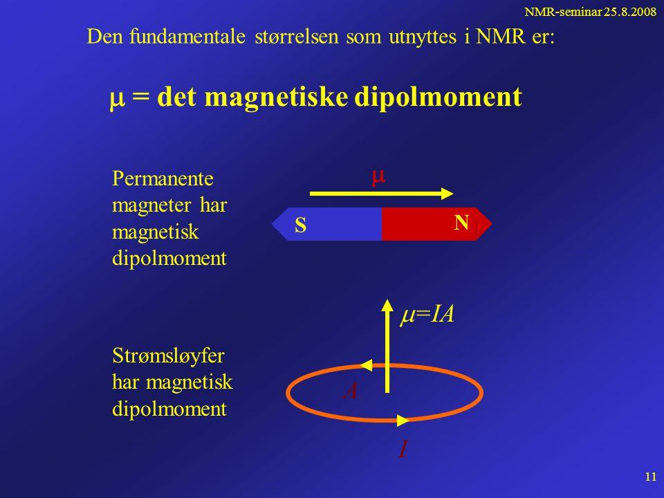 NMR-seminar 25.8.2008 10 Hva er likheten mellom de forskjellige anvendelsene av NMR ? Alle utnytter den samme fysiske størrelsen: atomkjernens magneti