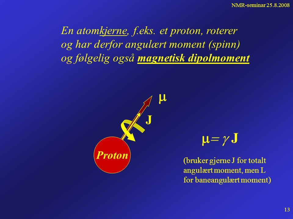 NMR-seminar 25.8.2008 12 Atomære partikler har magnetisk moment fordi de representerer ladning i bevegelse e v r  Et elektron i bane om kjernen har magnetisk moment L = angulært moment (spinn)
