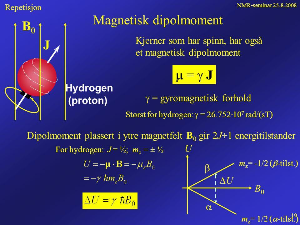 NMR-seminar 25.8.2008 18 Protoner eksiteres fra den lavere til den høyere tilstanden ved absorpsjon av et foton Etter Plancks lov:  E = hf =  ħB 0 hvor ħ = h/2  Frekvensen til fotonet Dette er resonansbetingelsen