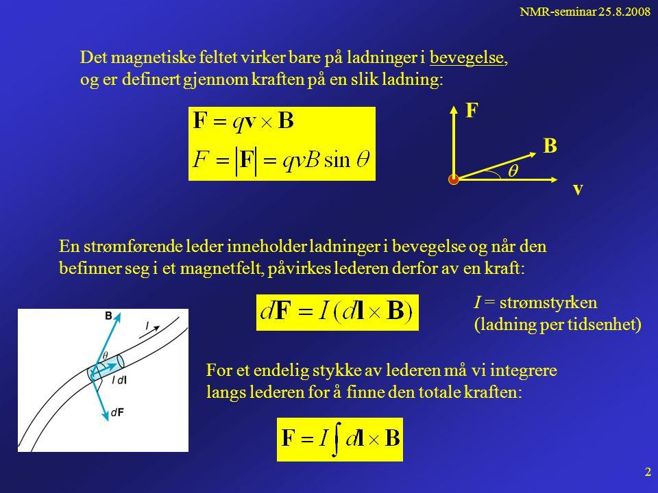 NMR-seminar 25.8.2008 1 Felter Et felt er en egenskap i rommet forårsaket f.eks.