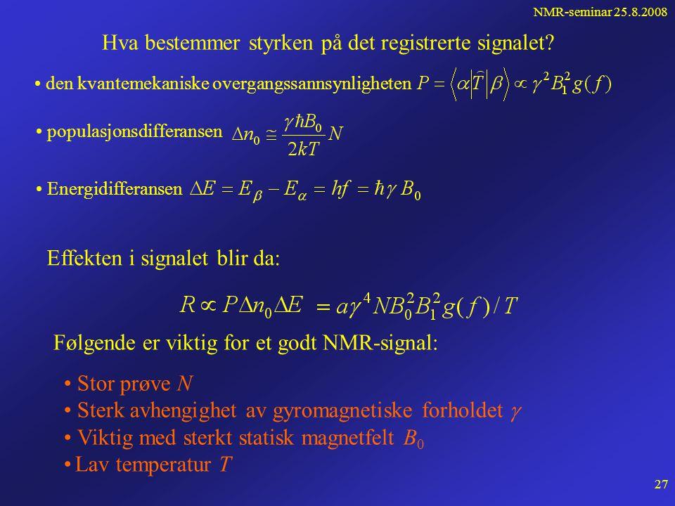 NMR-seminar 25.8.2008 26 Typisk NMR-instrument Resonansbetingelsen: Kan oppnås enten ved å variere B 0 (field sweep) eller ved å variere RF-frekvensen (frequency sweep)