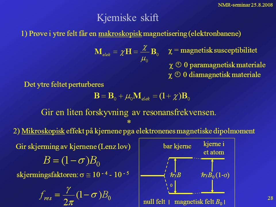 NMR-seminar 25.8.2008 27 Hva bestemmer styrken på det registrerte signalet? • den kvantemekaniske overgangssannsynligheten • populasjonsdifferansen •
