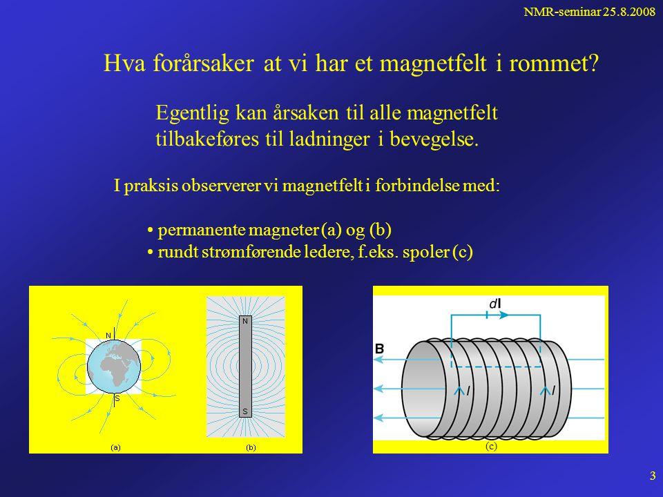 NMR-seminar 25.8.2008 2 Det magnetiske feltet virker bare på ladninger i bevegelse, og er definert gjennom kraften på en slik ladning: v B F  En strømførende leder inneholder ladninger i bevegelse og når den befinner seg i et magnetfelt, påvirkes lederen derfor av en kraft: I = strømstyrken (ladning per tidsenhet) For et endelig stykke av lederen må vi integrere langs lederen for å finne den totale kraften: