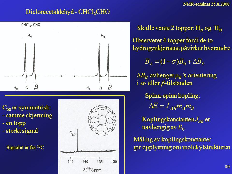 NMR-seminar 25.8.2008 29 Skjermingsfaktoren, og dermed f res, avhenger av kjernens omgivelser f Frekvens- sveip Resonans- topp Eksempel på forskjellige kjemiske omgivelser: CHBr 3 (bromoform) har høyest resonansfrekvens, dvs minst skjermingsfaktor 
