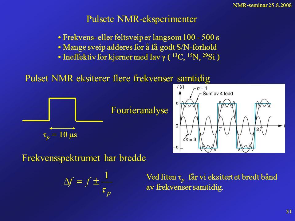 NMR-seminar 25.8.2008 30 Dicloracetaldehyd - CHCl 2 CHO Skulle vente 2 topper: H A og H B Observerer 4 topper fordi de to hydrogenkjernene påvirker hverandre  B B avhenger  B 's orientering i  - eller  -tilstanden Spinn-spinn kopling: Koplingskonstanten J AB er uavhengig av B 0 Måling av koplingskonstanter gir opplysning om molekylstrukturen C 60 er symmetrisk: - samme skjerming - en topp - sterkt signal Signalet er fra 13 C