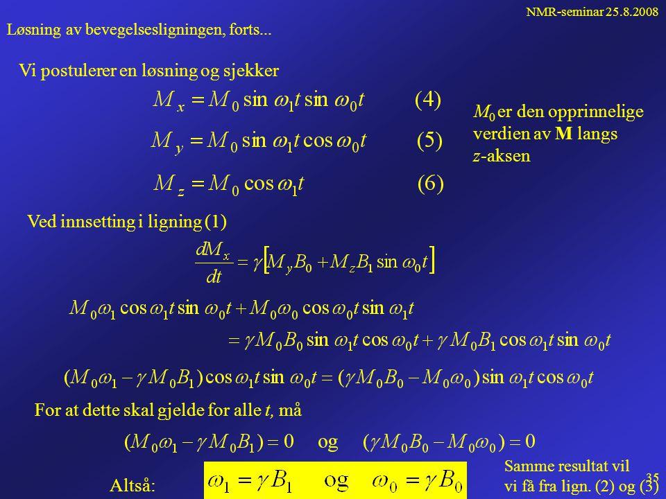 NMR-seminar 25.8.2008 34 Løsning av bevegelsesligningen, forts... Bevegelsesligningen for magnetiseringen M var iflg spinnsatsen Koblete differensiall