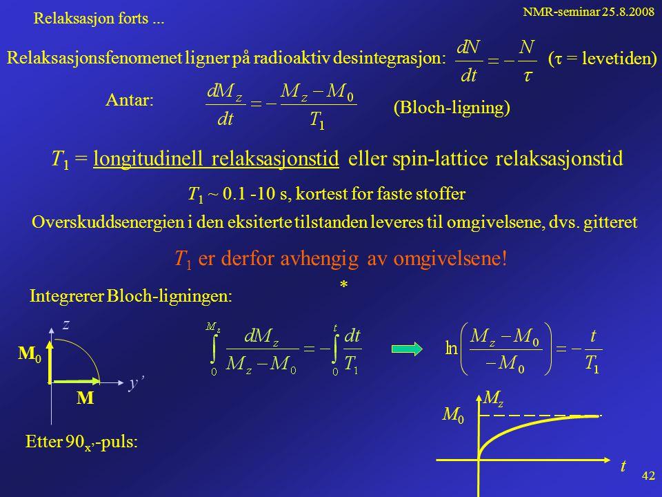NMR-seminar 25.8.2008 41 Relaksasjon • Når en prøve plasseres i et statisk felt B 0 oppstår det en magnetsiering M 0 som preseserer om B 0 med larmorf