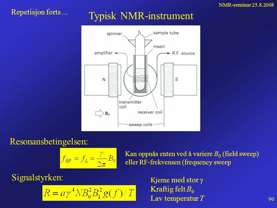 NMR-seminar 25.8.2008 89 Repetisjon Magnetisk dipolmoment J Kjerner som har spinn, har også et magnetisk dipolmoment  =  J  = gyromagnetisk forhold U B0B0 m z = -1/2 m z = 1/2 UU   B0B0 I ytre magnetfelt B 0 B0B0 J  z  r Presesjon om B 0 med larmorfrekvensen: Magnetisering: B0B0 M z  B1B1 f