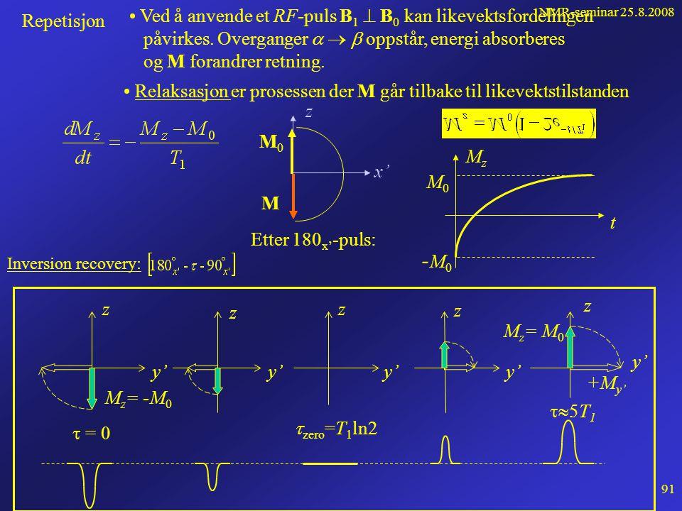 NMR-seminar 25.8.2008 90 Repetisjon forts... Typisk NMR-instrument Resonansbetingelsen: Kan oppnås enten ved å variere B 0 (field sweep) eller RF-frek