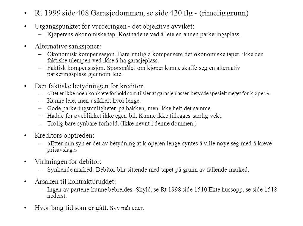 •Rt 1999 side 408 Garasjedommen, se side 420 flg - (rimelig grunn) •Utgangspunktet for vurderingen - det objektive avviket: –Kjøperens økonomiske tap.