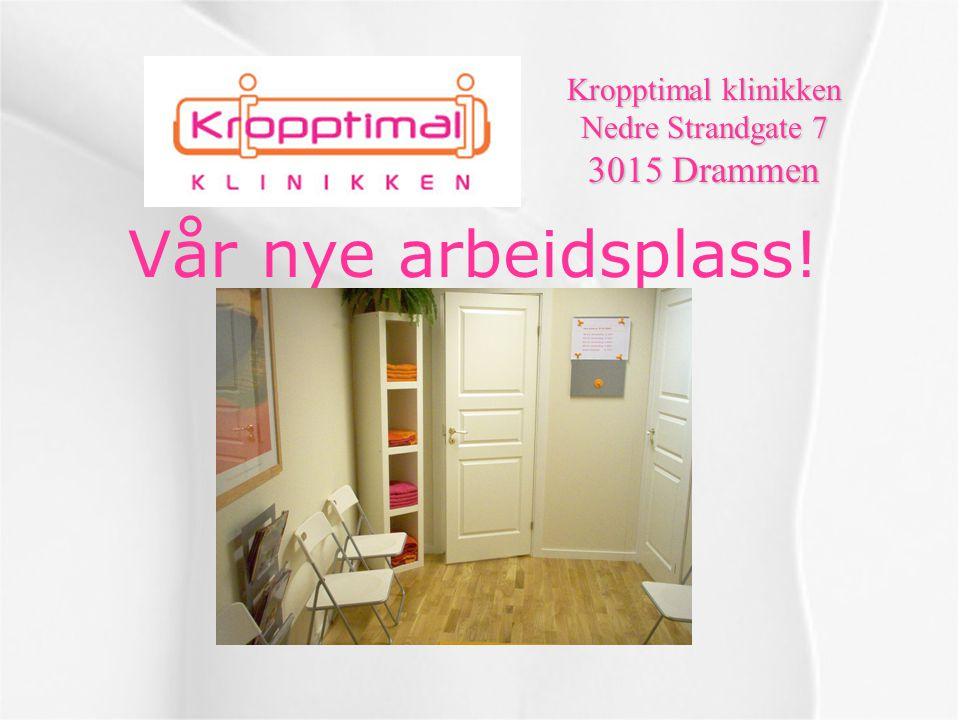 Vår nye arbeidsplass! Kropptimal klinikken Nedre Strandgate 7 3015 Drammen