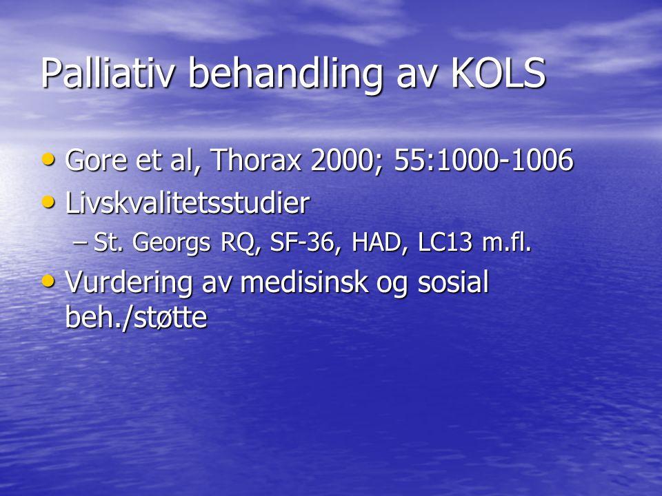 Palliativ behandling av KOLS • Gore et al, Thorax 2000; 55:1000-1006 • Livskvalitetsstudier –St.
