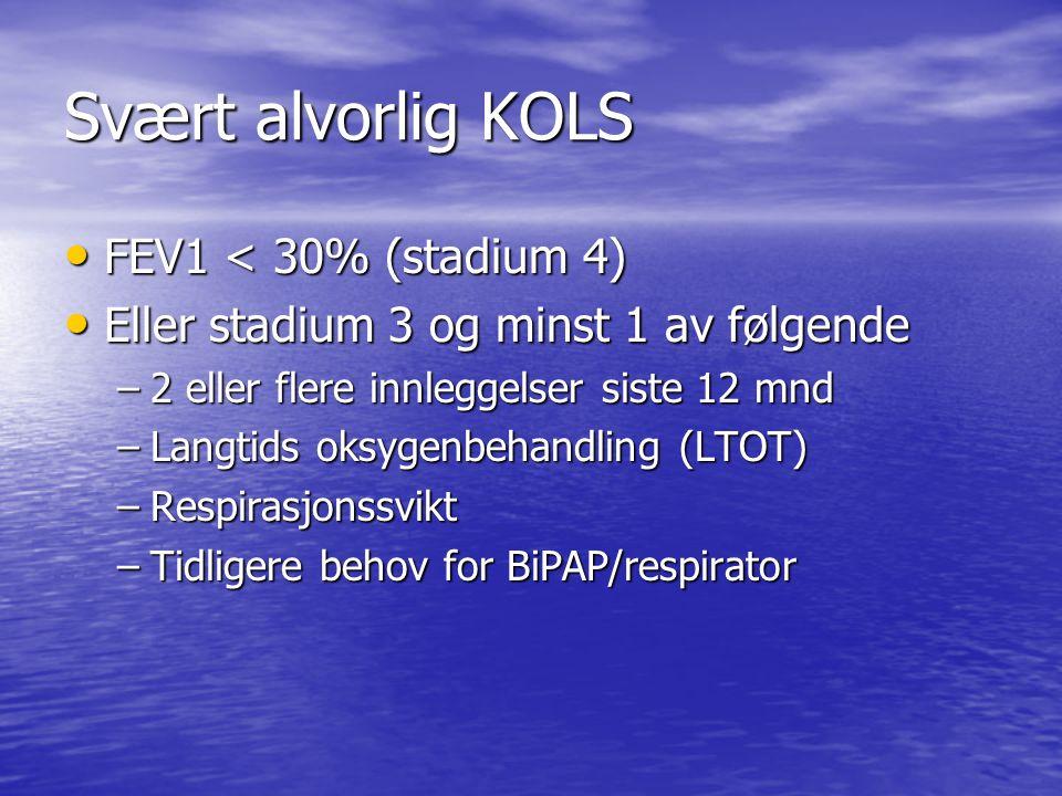 Svært alvorlig KOLS • FEV1 < 30% (stadium 4) • Eller stadium 3 og minst 1 av følgende –2 eller flere innleggelser siste 12 mnd –Langtids oksygenbehandling (LTOT) –Respirasjonssvikt –Tidligere behov for BiPAP/respirator
