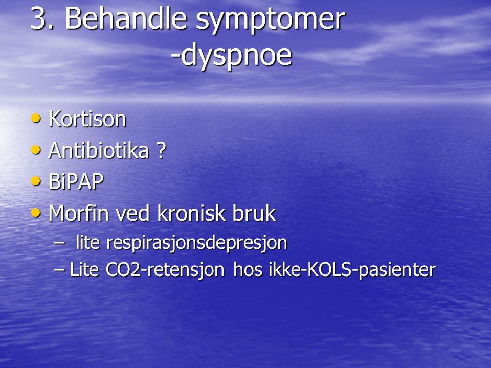 3.Behandle symptomer -dyspnoe • Kortison • Antibiotika .