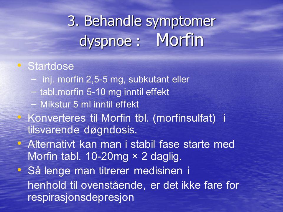3.Behandle symptomer dyspnoe : Morfin • • Startdose – – inj.