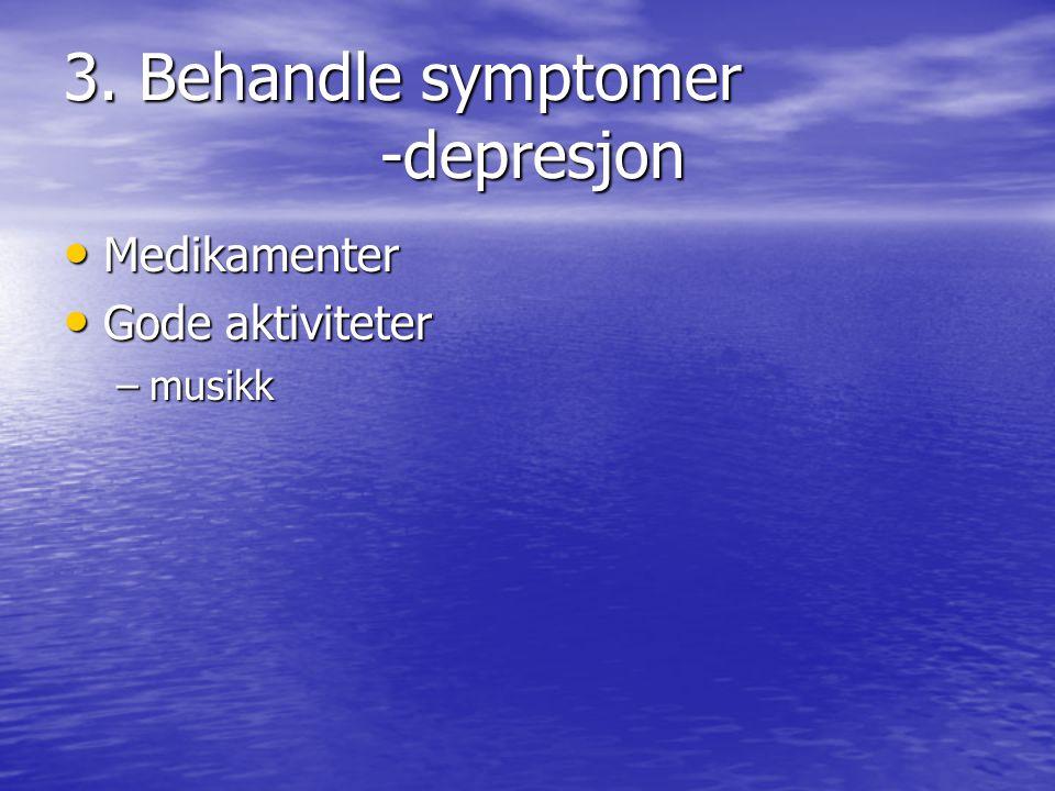 3. Behandle symptomer -depresjon • Medikamenter • Gode aktiviteter –musikk
