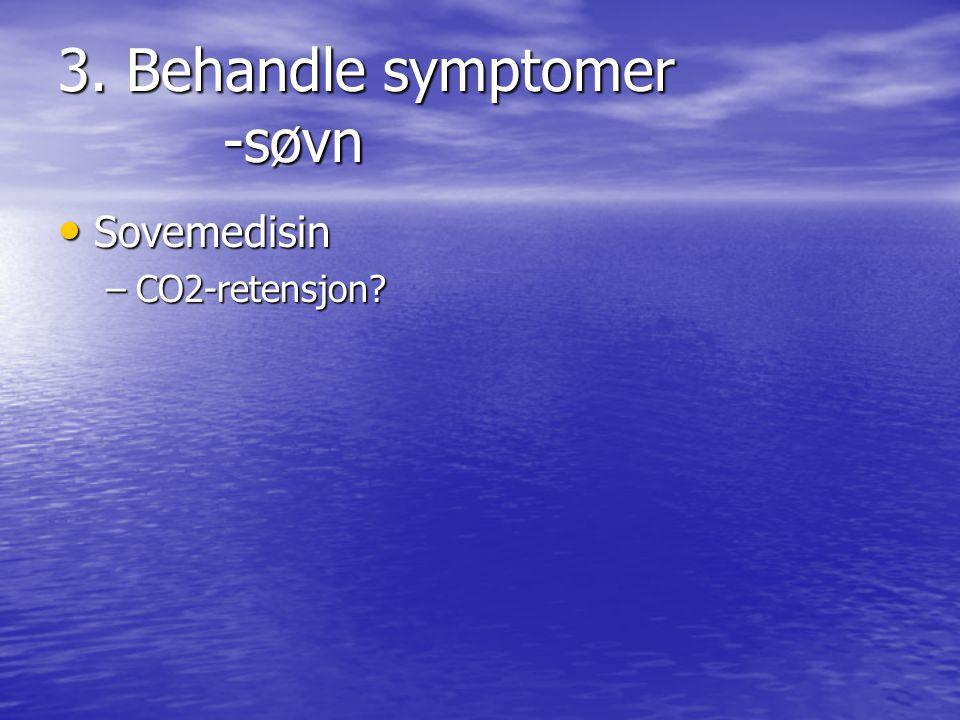 3. Behandle symptomer -søvn • Sovemedisin –CO2-retensjon?
