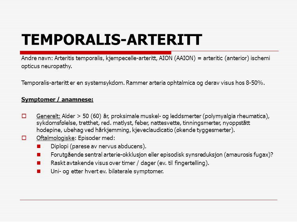 TEMPORALIS-ARTERITT Andre navn: Arteritis temporalis, kjempecelle-arteritt, AION (AAION) = arteritic (anterior) ischemi opticus neuropathy. Temporalis