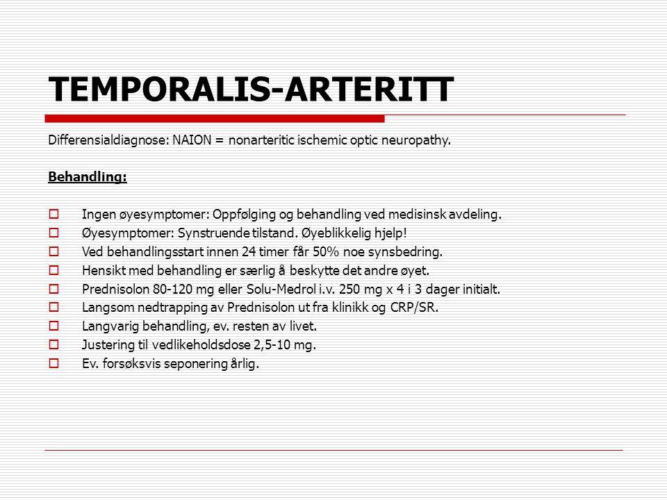 TEMPORALIS-ARTERITT Differensialdiagnose: NAION = nonarteritic ischemic optic neuropathy. Behandling:  Ingen øyesymptomer: Oppfølging og behandling v