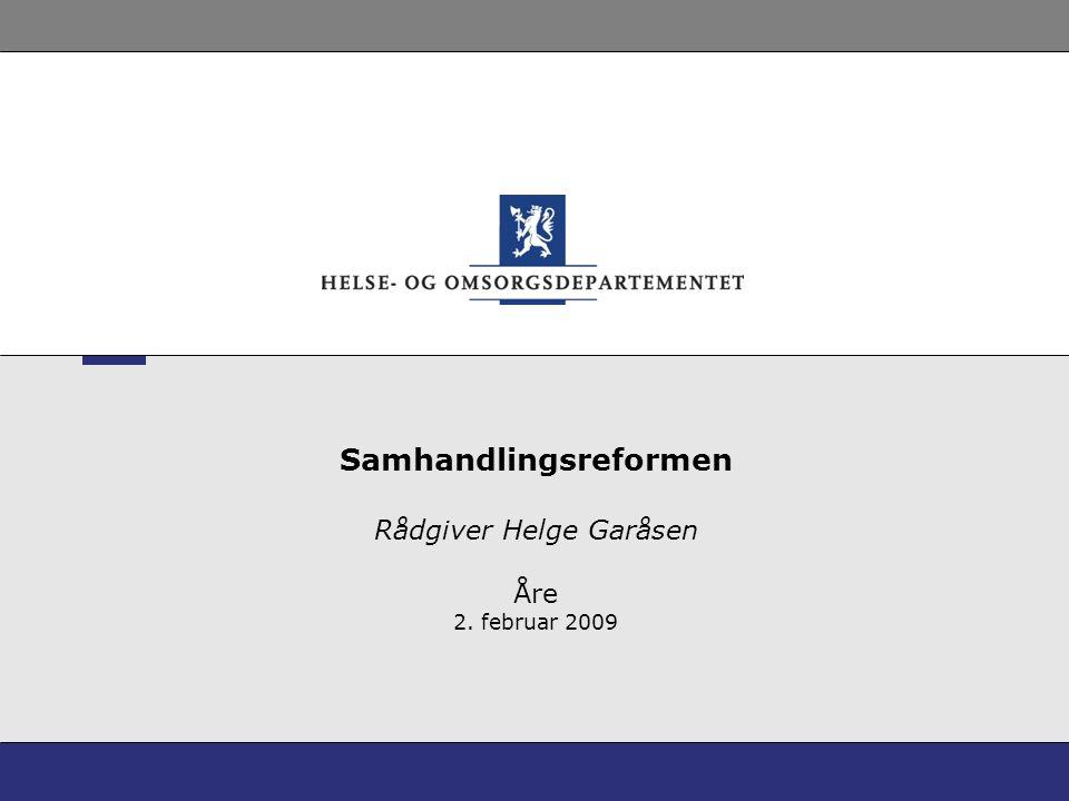 Samhandlingsreformen Rådgiver Helge Garåsen Åre 2. februar 2009