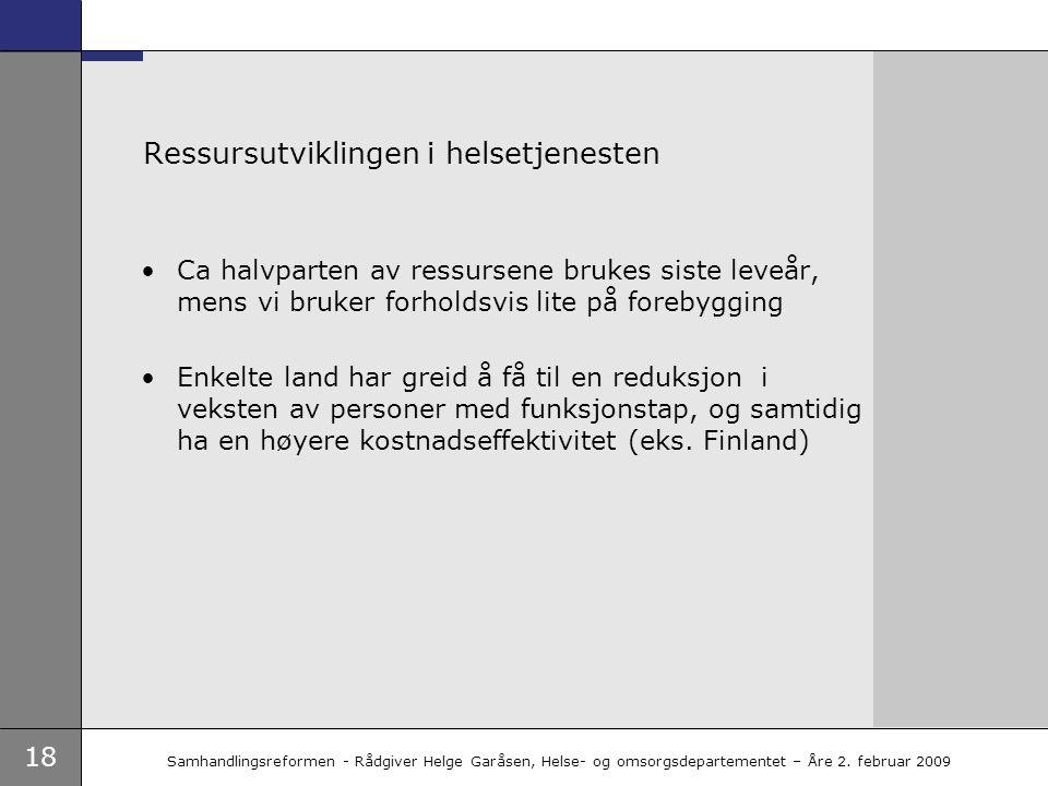 18 Samhandlingsreformen - Rådgiver Helge Garåsen, Helse- og omsorgsdepartementet – Åre 2. februar 2009 Ressursutviklingen i helsetjenesten •Ca halvpar