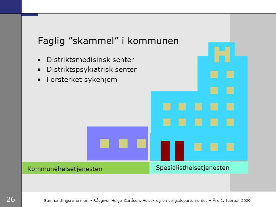 "26 Samhandlingsreformen - Rådgiver Helge Garåsen, Helse- og omsorgsdepartementet – Åre 2. februar 2009 Faglig ""skammel"" i kommunen •Distriktsmedisinsk"
