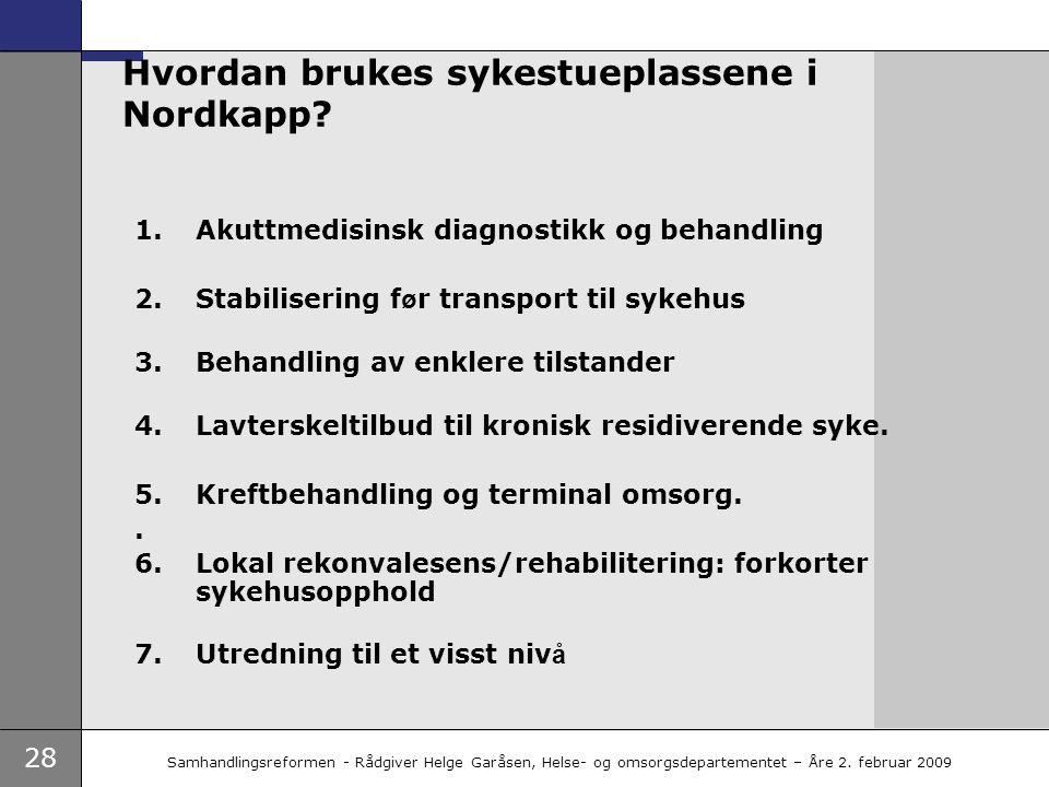 28 Samhandlingsreformen - Rådgiver Helge Garåsen, Helse- og omsorgsdepartementet – Åre 2. februar 2009 Hvordan brukes sykestueplassene i Nordkapp? 1.