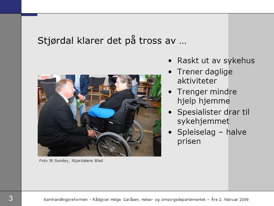 3 Samhandlingsreformen - Rådgiver Helge Garåsen, Helse- og omsorgsdepartementet – Åre 2. februar 2009 Stjørdal klarer det på tross av … •Raskt ut av s