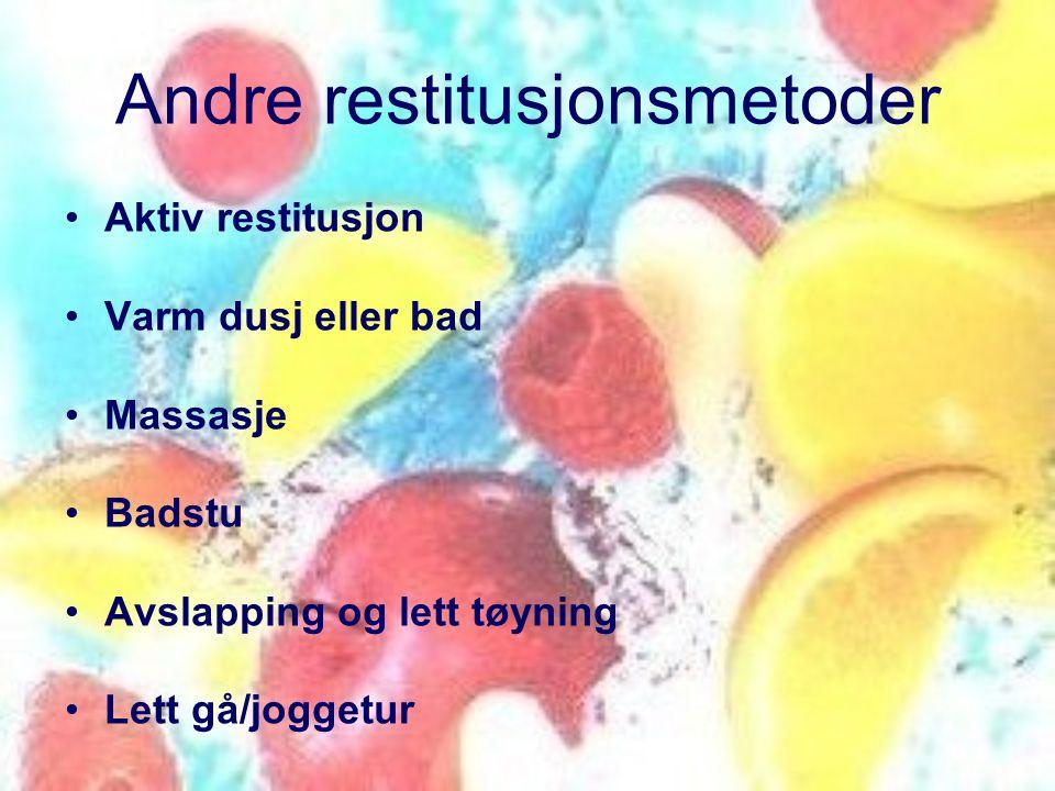 Andre restitusjonsmetoder •Aktiv restitusjon •Varm dusj eller bad •Massasje •Badstu •Avslapping og lett tøyning •Lett gå/joggetur
