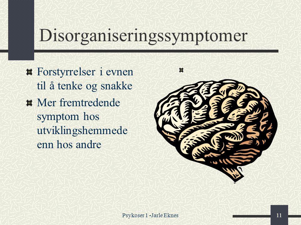Psykoser 1 -Jarle Eknes11 Disorganiseringssymptomer Forstyrrelser i evnen til å tenke og snakke Mer fremtredende symptom hos utviklingshemmede enn hos andre