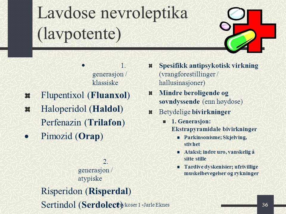 Psykoser 1 -Jarle Eknes36 Lavdose nevroleptika (lavpotente)  1.