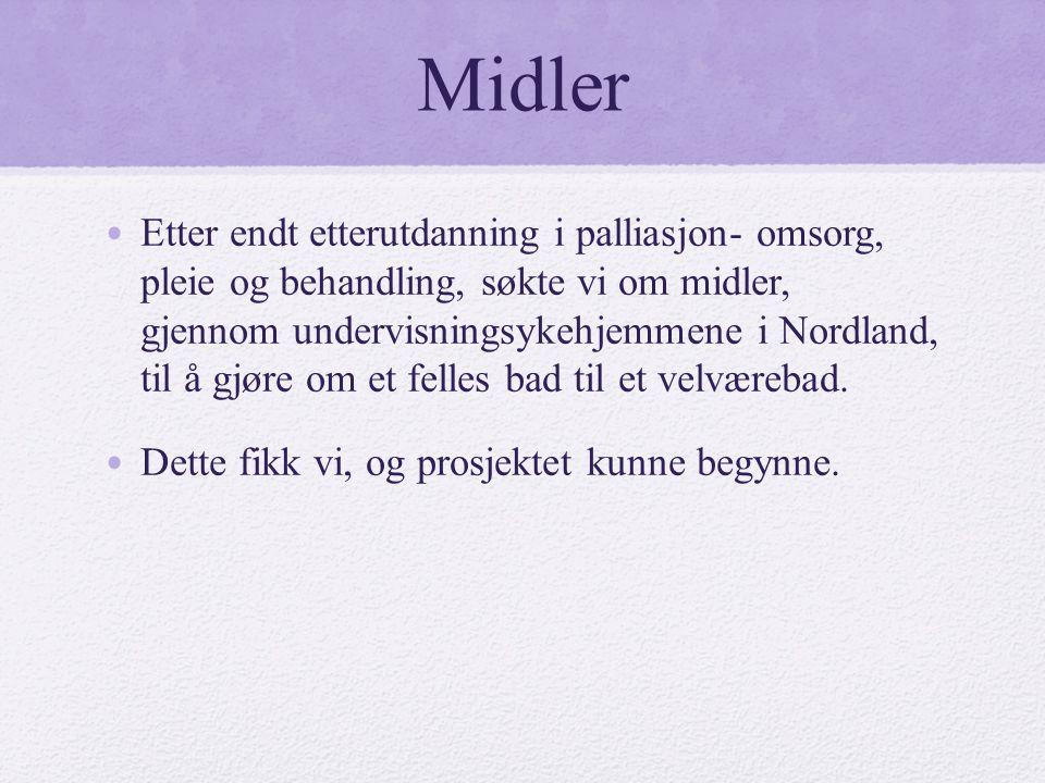 Midler • Etter endt etterutdanning i palliasjon- omsorg, pleie og behandling, søkte vi om midler, gjennom undervisningsykehjemmene i Nordland, til å gjøre om et felles bad til et velværebad.