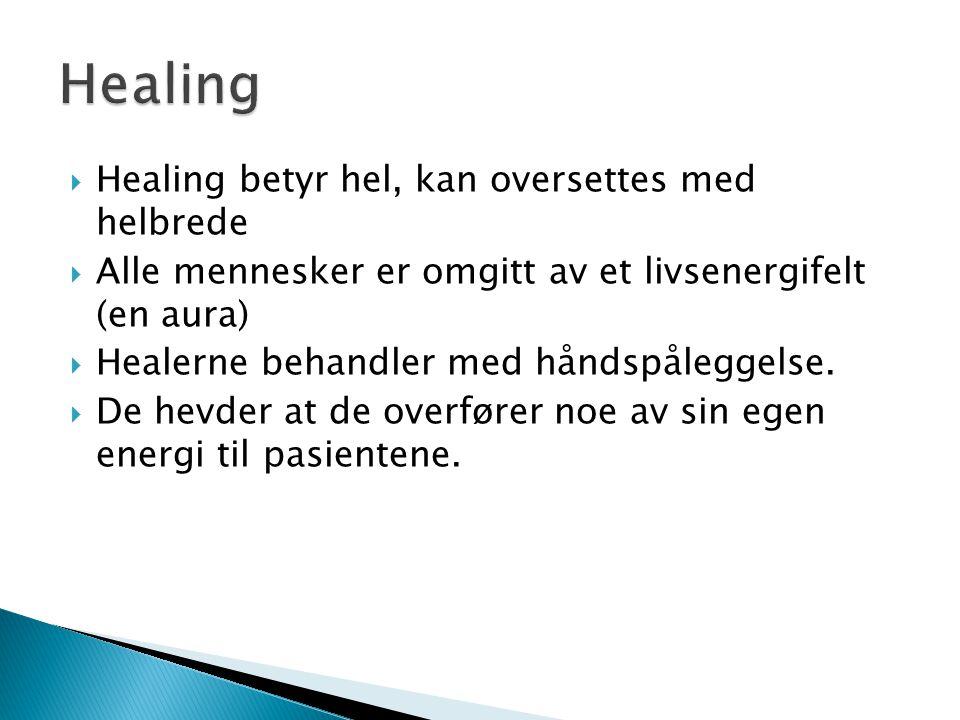  Healing betyr hel, kan oversettes med helbrede  Alle mennesker er omgitt av et livsenergifelt (en aura)  Healerne behandler med håndspåleggelse. 