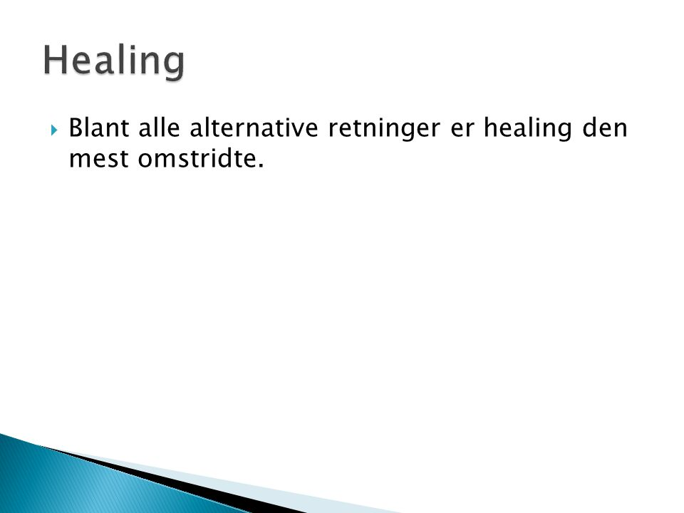  Blant alle alternative retninger er healing den mest omstridte.