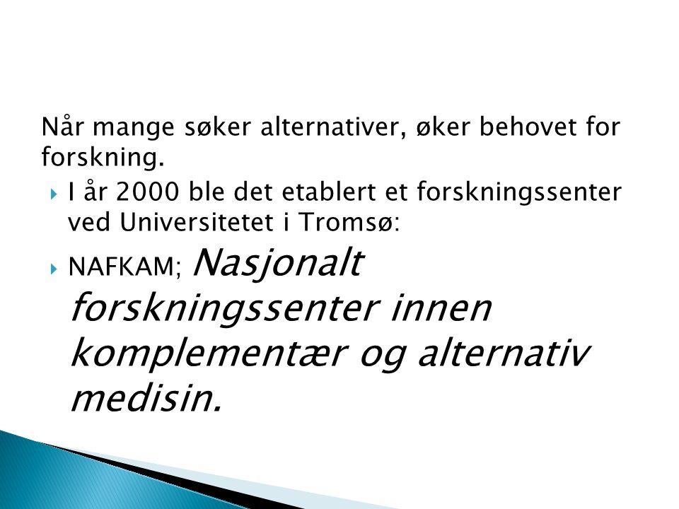 Når mange søker alternativer, øker behovet for forskning.  I år 2000 ble det etablert et forskningssenter ved Universitetet i Tromsø:  NAFKAM; Nasjo
