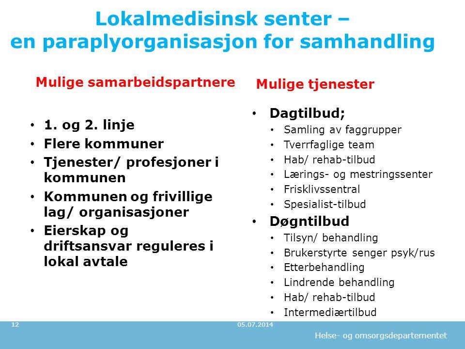 Helse- og omsorgsdepartementet Lokalmedisinsk senter – en paraplyorganisasjon for samhandling 05.07.201412 • 1. og 2. linje • Flere kommuner • Tjenest